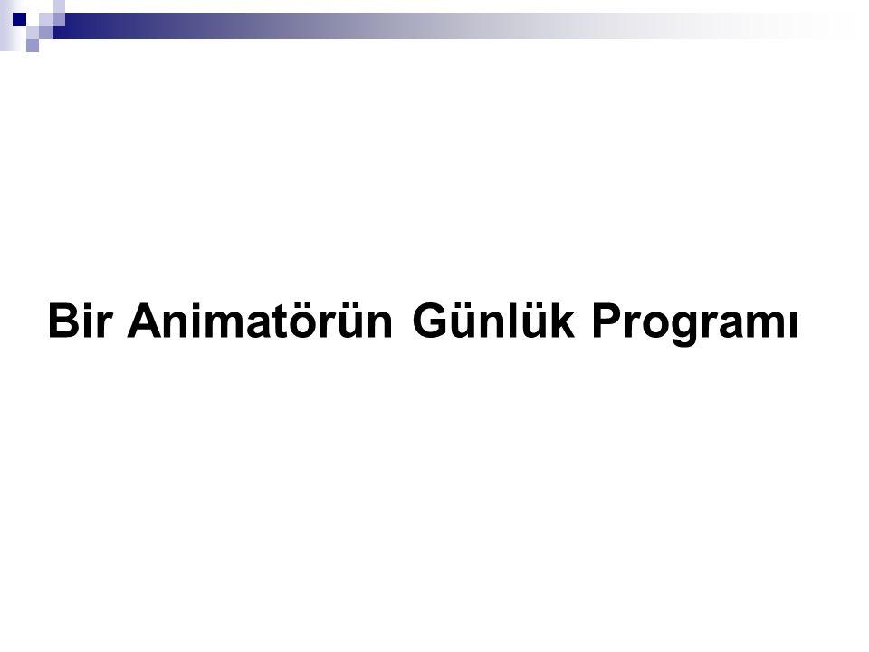 Bir Animatörün Günlük Programı