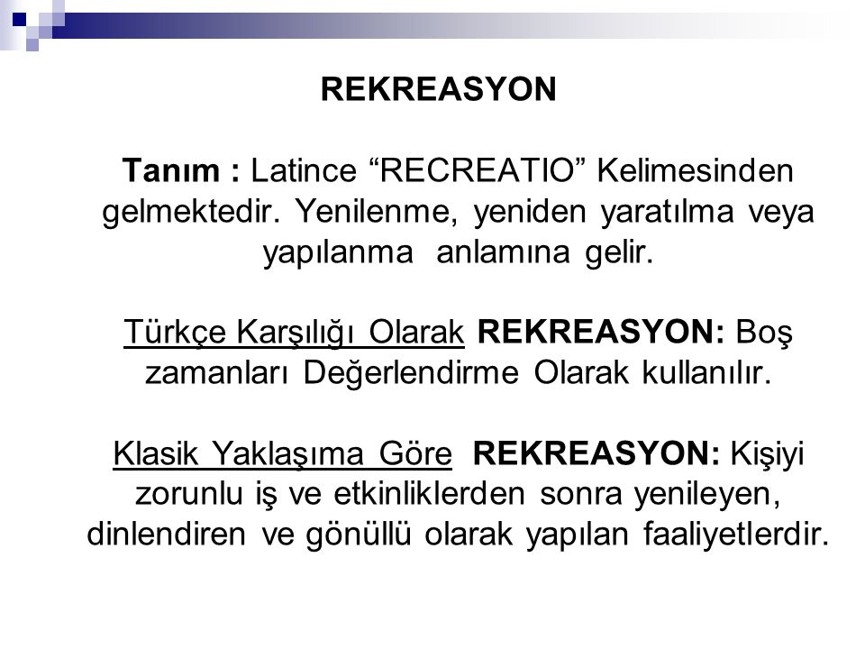 REKREASYON Tanım : Latince RECREATIO Kelimesinden gelmektedir