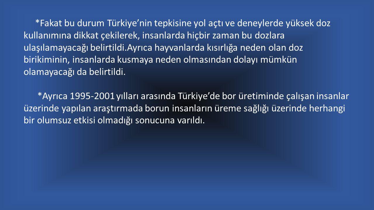 *Fakat bu durum Türkiye'nin tepkisine yol açtı ve deneylerde yüksek doz kullanımına dikkat çekilerek, insanlarda hiçbir zaman bu dozlara ulaşılamayacağı belirtildi.Ayrıca hayvanlarda kısırlığa neden olan doz birikiminin, insanlarda kusmaya neden olmasından dolayı mümkün olamayacağı da belirtildi.