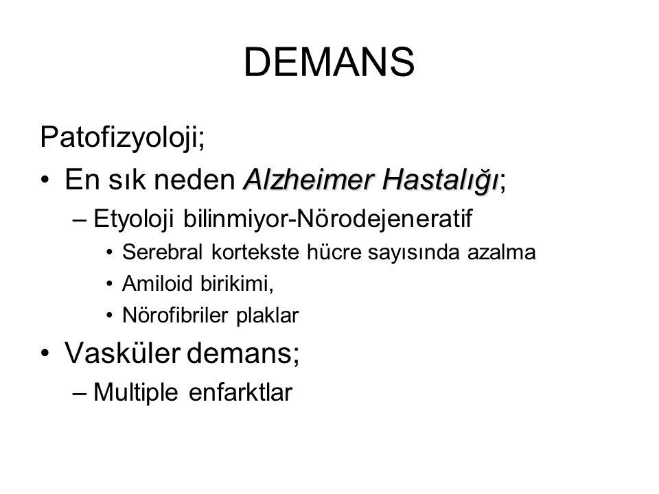 DEMANS Patofizyoloji; En sık neden Alzheimer Hastalığı;