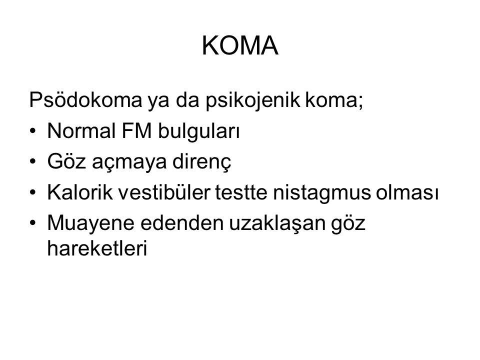 KOMA Psödokoma ya da psikojenik koma; Normal FM bulguları