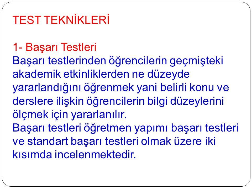 TEST TEKNİKLERİ 1- Başarı Testleri.