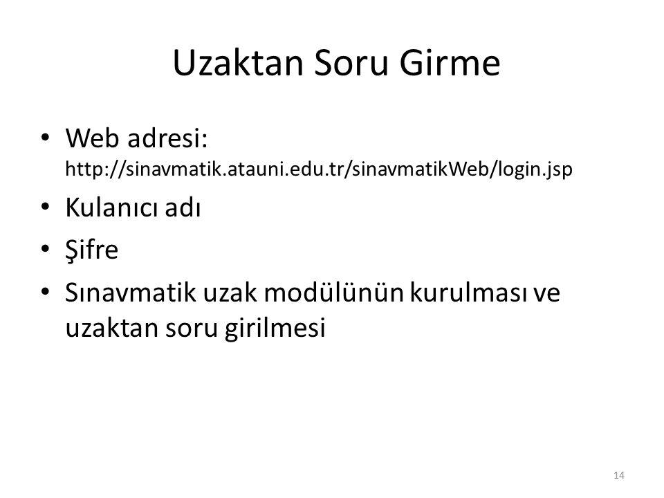 Uzaktan Soru Girme Web adresi: http://sinavmatik.atauni.edu.tr/sinavmatikWeb/login.jsp. Kulanıcı adı.