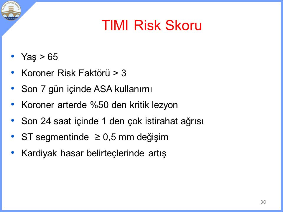 TIMI Risk Skoru Yaş > 65 Koroner Risk Faktörü > 3