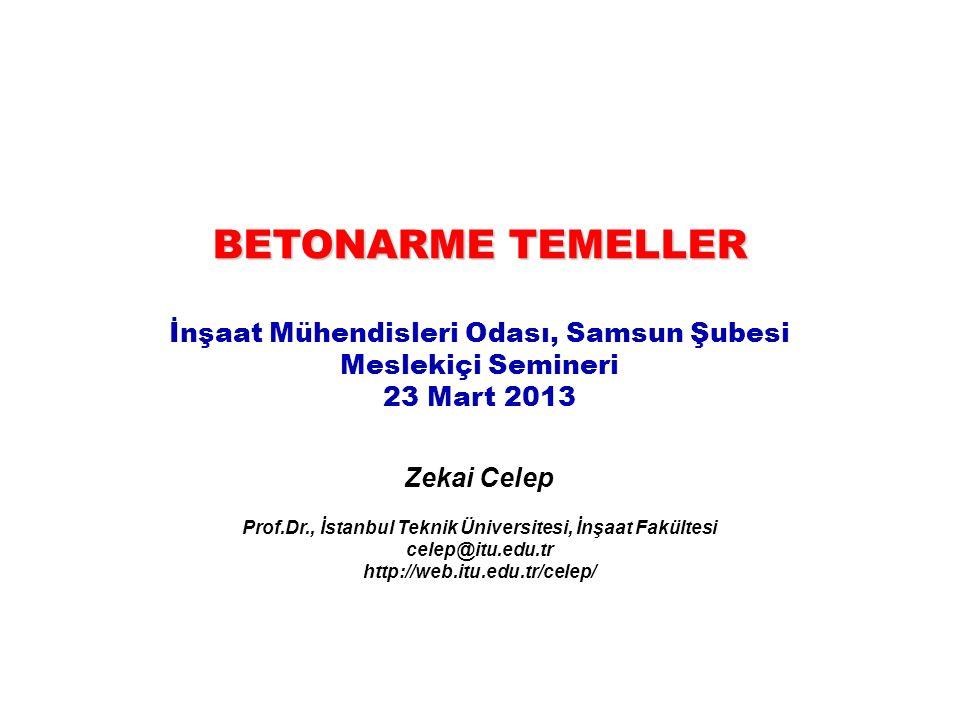 BETONARME TEMELLER İnşaat Mühendisleri Odası, Samsun Şubesi Meslekiçi Semineri. 23 Mart 2013. Zekai Celep.