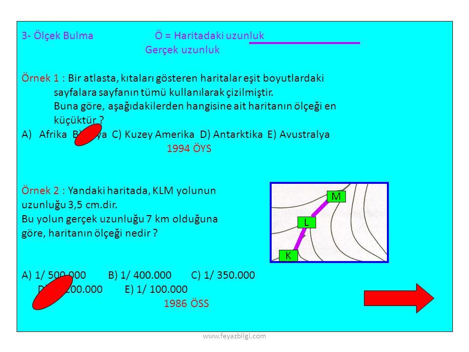 3- Ölçek Bulma Ö = Haritadaki uzunluk Gerçek uzunluk