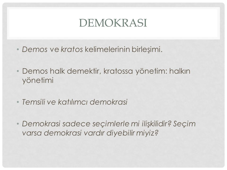 Demokrasi Demos ve kratos kelimelerinin birleşimi.