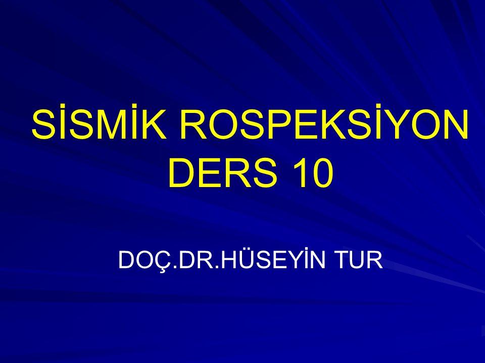 SİSMİK ROSPEKSİYON DERS 10