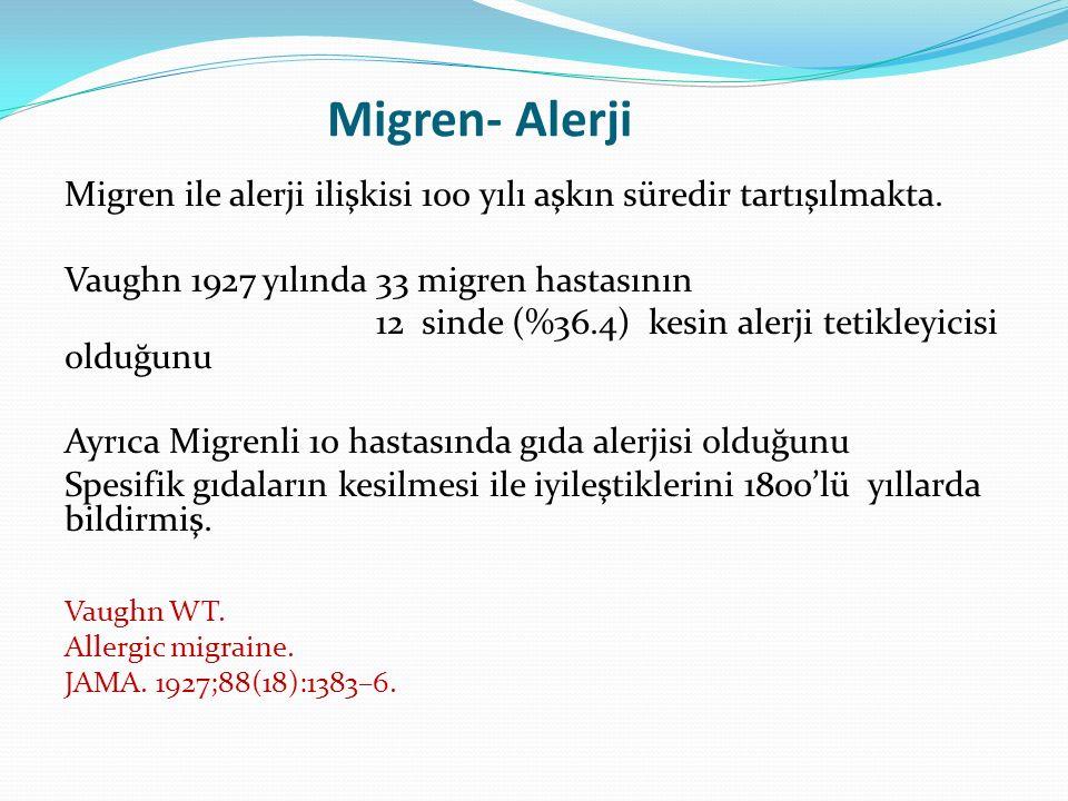 Migren- Alerji Migren ile alerji ilişkisi 100 yılı aşkın süredir tartışılmakta. Vaughn 1927 yılında 33 migren hastasının.