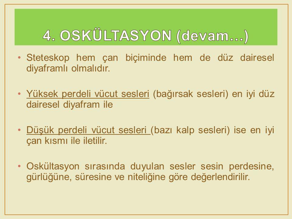 4. OSKÜLTASYON (devam…) Steteskop hem çan biçiminde hem de düz dairesel diyaframlı olmalıdır.