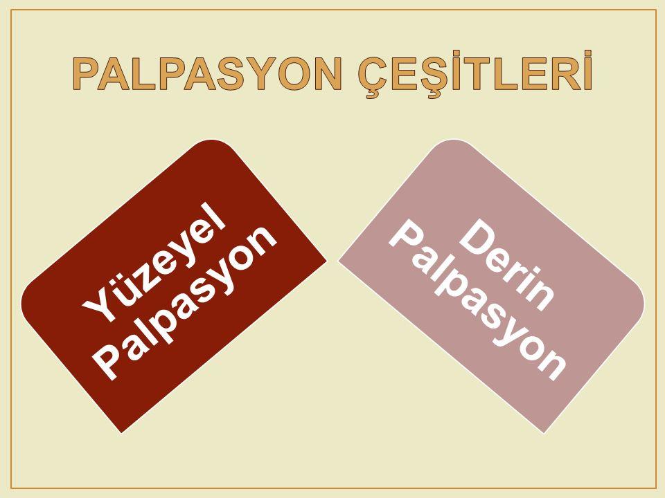 PALPASYON ÇEŞİTLERİ Yüzeyel Palpasyon Derin Palpasyon