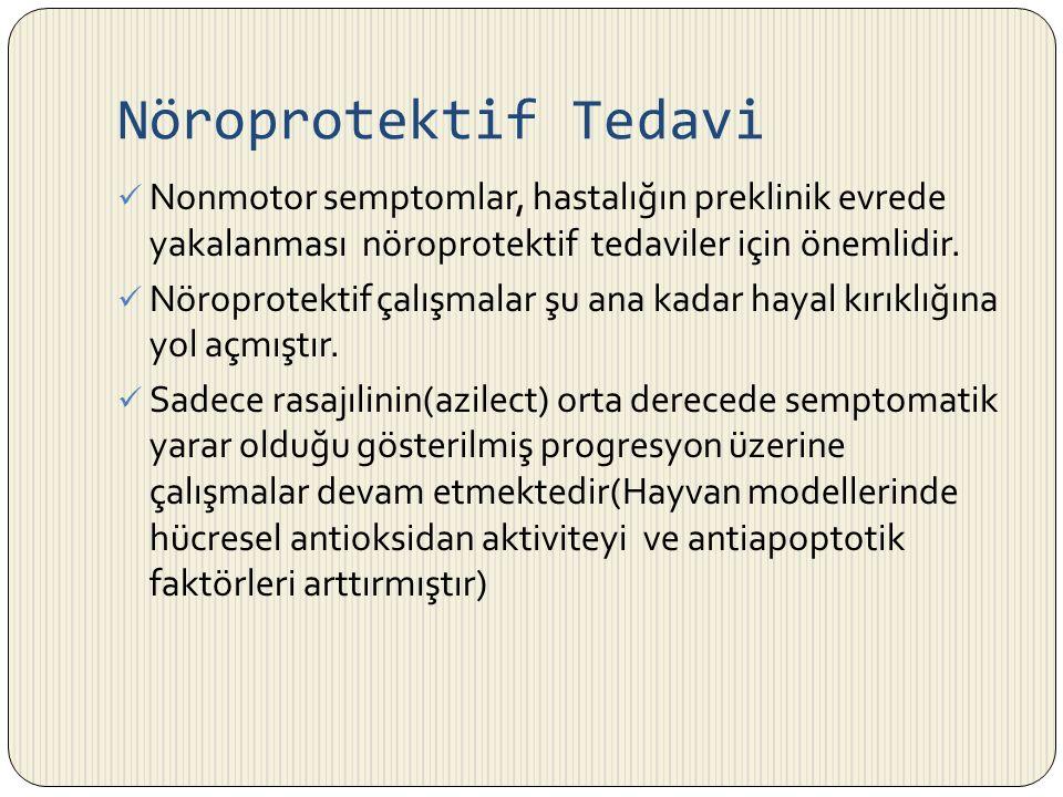 Nöroprotektif Tedavi Nonmotor semptomlar, hastalığın preklinik evrede yakalanması nöroprotektif tedaviler için önemlidir.