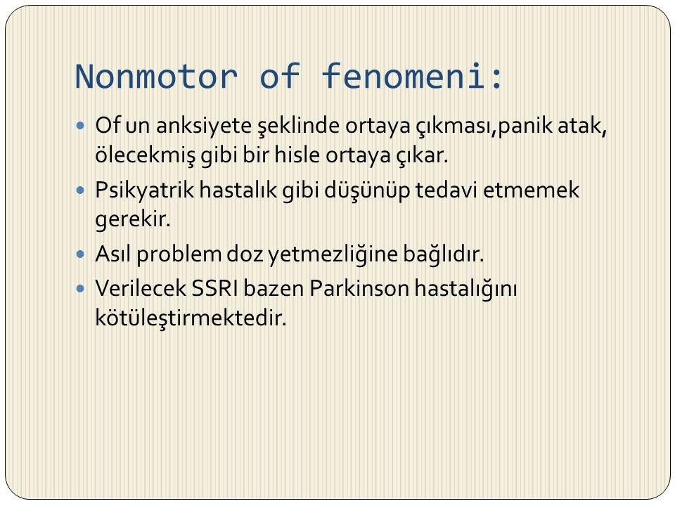 Nonmotor of fenomeni: Of un anksiyete şeklinde ortaya çıkması,panik atak, ölecekmiş gibi bir hisle ortaya çıkar.