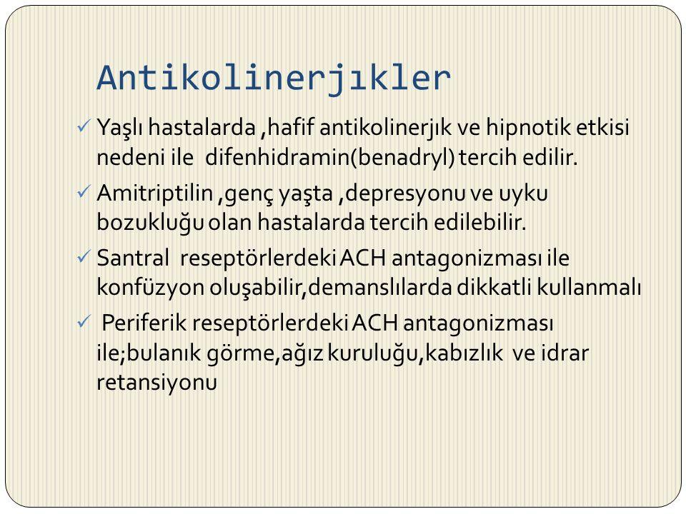 Antikolinerjıkler Yaşlı hastalarda ,hafif antikolinerjık ve hipnotik etkisi nedeni ile difenhidramin(benadryl) tercih edilir.