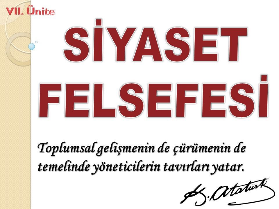 VII. Ünite SİYASET FELSEFESİ.
