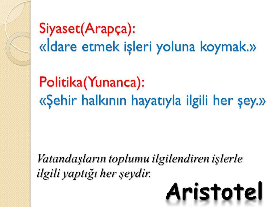 Siyaset(Arapça): «İdare etmek işleri yoluna koymak