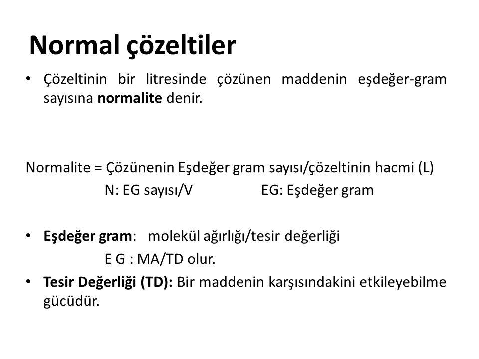 Normal çözeltiler Çözeltinin bir litresinde çözünen maddenin eşdeğer-gram sayısına normalite denir.