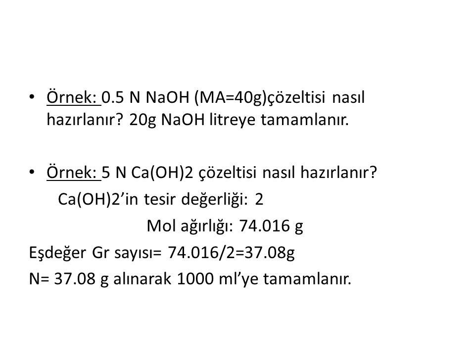 Örnek: 0. 5 N NaOH (MA=40g)çözeltisi nasıl hazırlanır