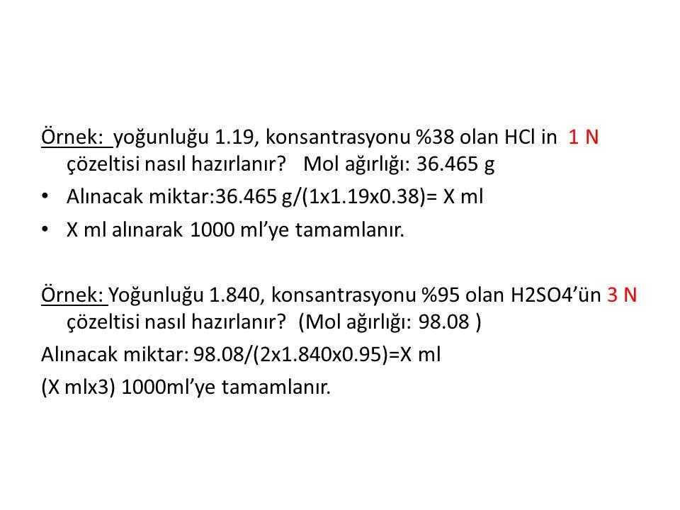 Örnek: yoğunluğu 1.19, konsantrasyonu %38 olan HCl in 1 N çözeltisi nasıl hazırlanır Mol ağırlığı: 36.465 g