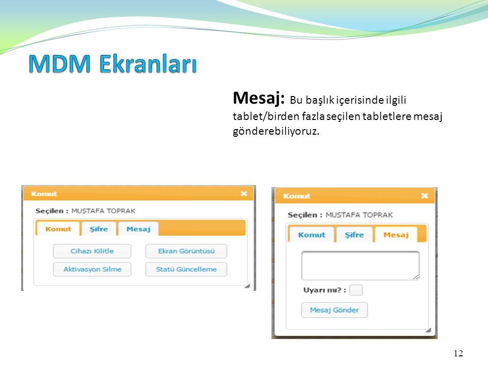 MDM Ekranları Mesaj: Bu başlık içerisinde ilgili tablet/birden fazla seçilen tabletlere mesaj gönderebiliyoruz.