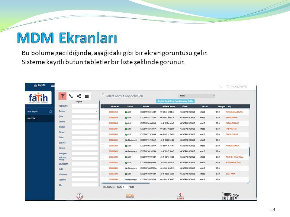 MDM Ekranları Bu bölüme geçildiğinde, aşağıdaki gibi bir ekran görüntüsü gelir. Sisteme kayıtlı bütün tabletler bir liste şeklinde görünür.