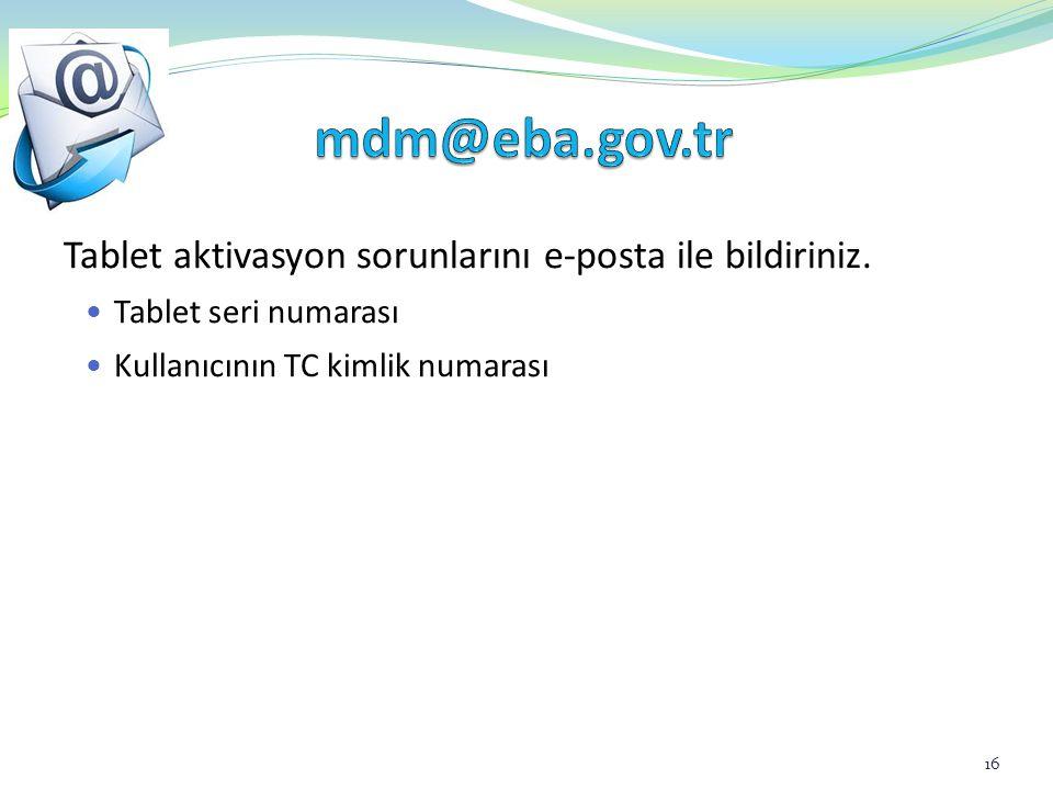 mdm@eba.gov.tr Tablet aktivasyon sorunlarını e-posta ile bildiriniz.