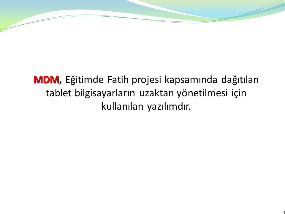 MDM, Eğitimde Fatih projesi kapsamında dağıtılan tablet bilgisayarların uzaktan yönetilmesi için kullanılan yazılımdır.
