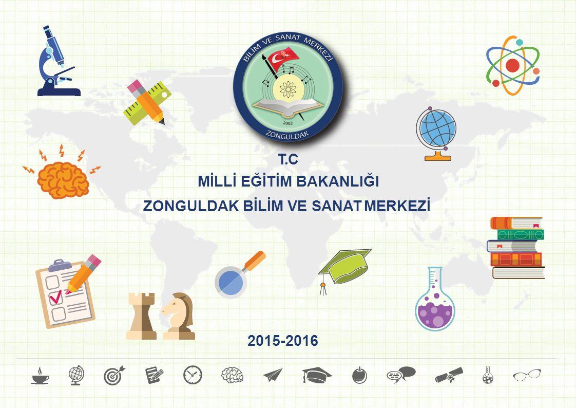 T.C MİLLİ EĞİTİM BAKANLIĞI ZONGULDAK BİLİM VE SANAT MERKEZİ 2015-2016
