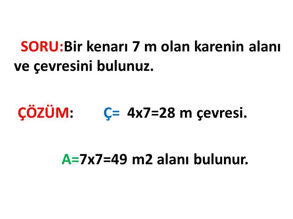 ÇÖZÜM: Ç= 4x7=28 m çevresi. A=7x7=49 m2 alanı bulunur.