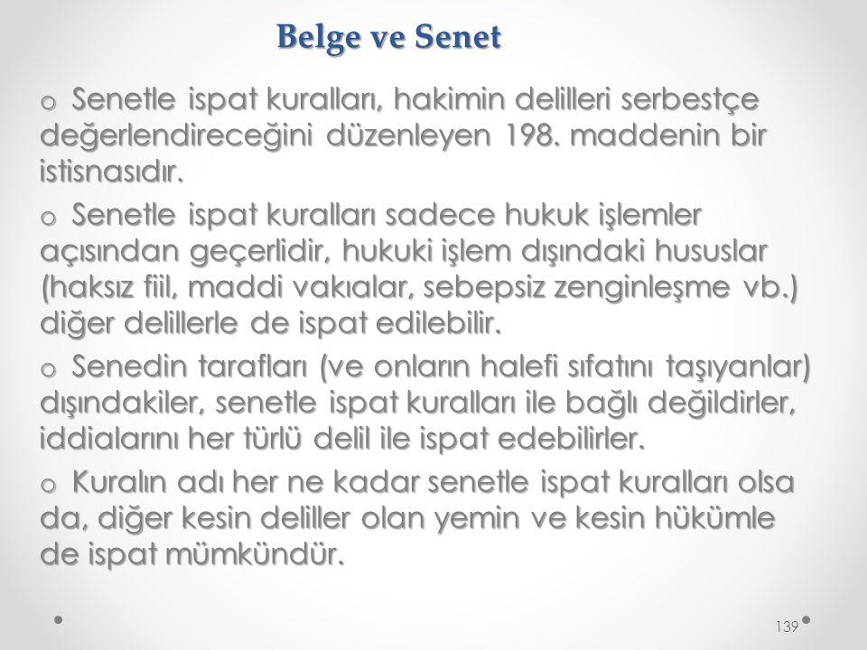 Belge ve Senet Senetle ispat kuralları, hakimin delilleri serbestçe değerlendireceğini düzenleyen 198. maddenin bir istisnasıdır.