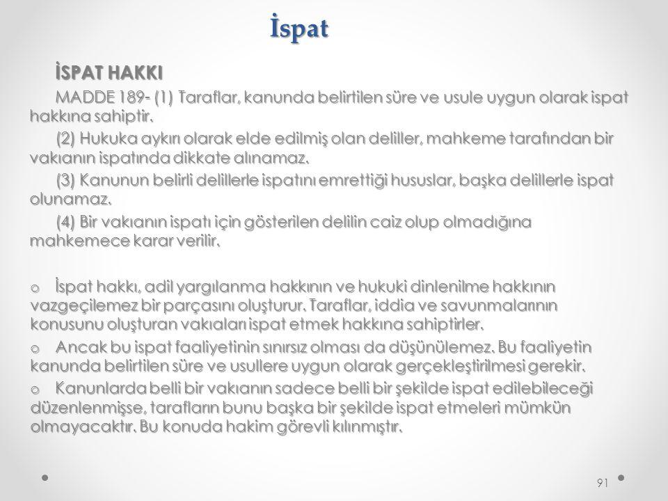 İspat İSPAT HAKKI. MADDE 189- (1) Taraflar, kanunda belirtilen süre ve usule uygun olarak ispat hakkına sahiptir.