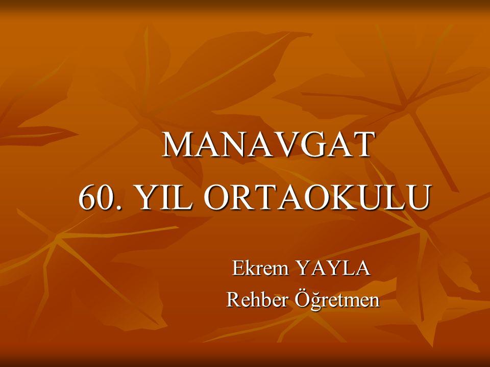 MANAVGAT 60. YIL ORTAOKULU Ekrem YAYLA Rehber Öğretmen