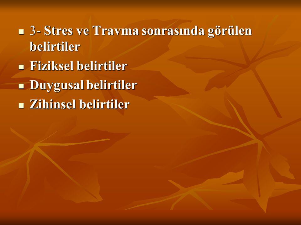 3- Stres ve Travma sonrasında görülen belirtiler