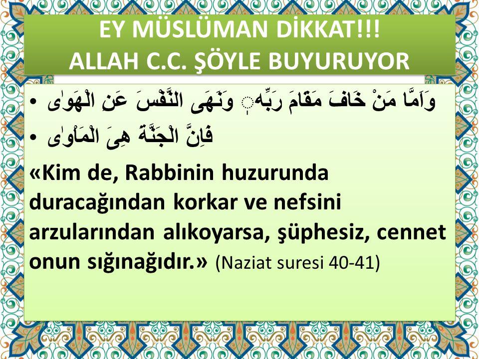 EY MÜSLÜMAN DİKKAT!!! ALLAH C.C. ŞÖYLE BUYURUYOR