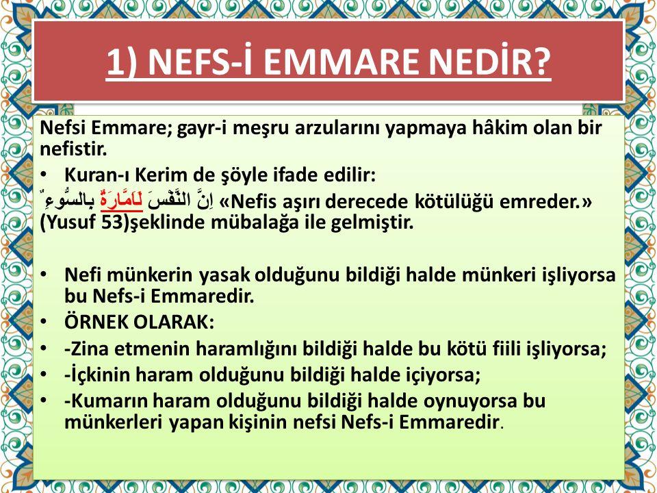 1) NEFS-İ EMMARE NEDİR Nefsi Emmare; gayr-i meşru arzularını yapmaya hâkim olan bir nefistir. Kuran-ı Kerim de şöyle ifade edilir: