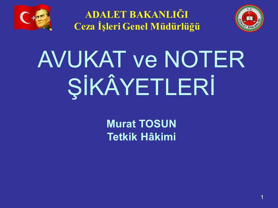 AVUKAT ve NOTER ŞİKÂYETLERİ Murat TOSUN Tetkik Hâkimi 1