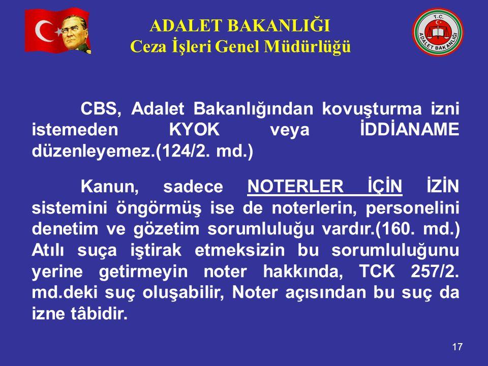 CBS, Adalet Bakanlığından kovuşturma izni istemeden KYOK veya İDDİANAME düzenleyemez.(124/2. md.)