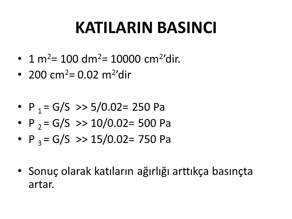 KATILARIN BASINCI 1 m2= 100 dm2= 10000 cm2'dir. 200 cm2= 0.02 m2'dir