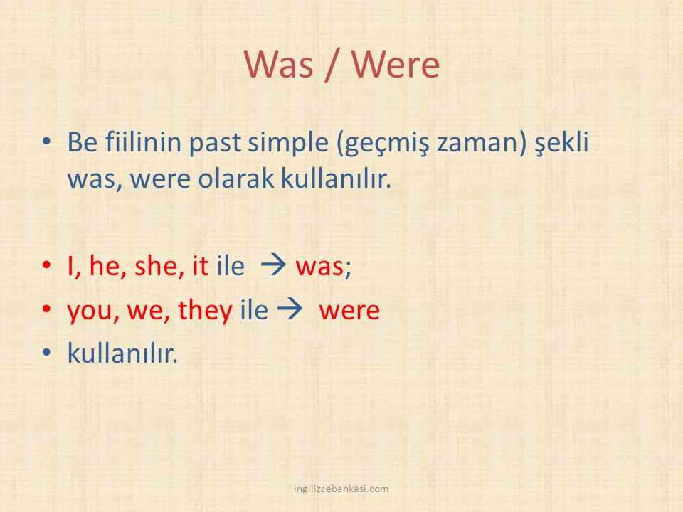 Was / Were Be fiilinin past simple (geçmiş zaman) şekli was, were olarak kullanılır. I, he, she, it ile  was;