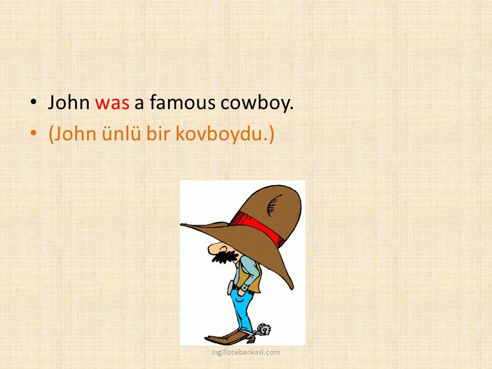 John was a famous cowboy. (John ünlü bir kovboydu.)