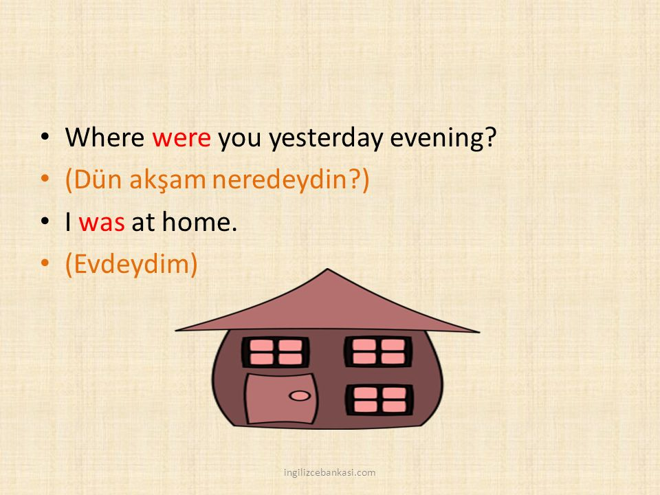 Where were you yesterday evening (Dün akşam neredeydin )