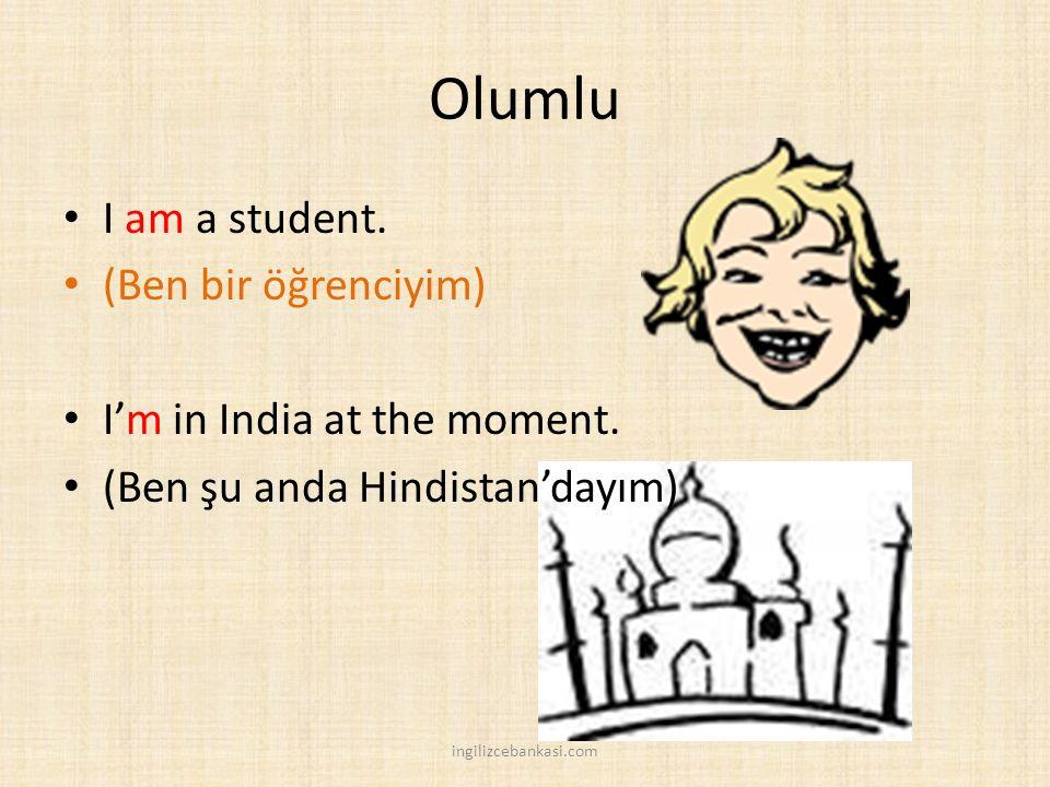 Olumlu I am a student. (Ben bir öğrenciyim)