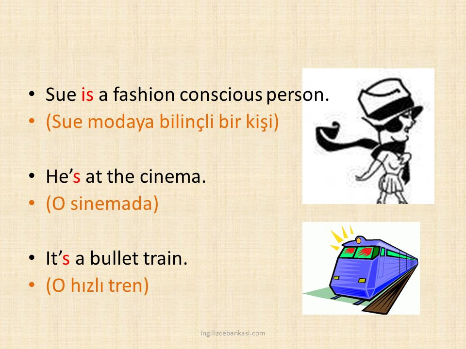 Sue is a fashion conscious person. (Sue modaya bilinçli bir kişi)