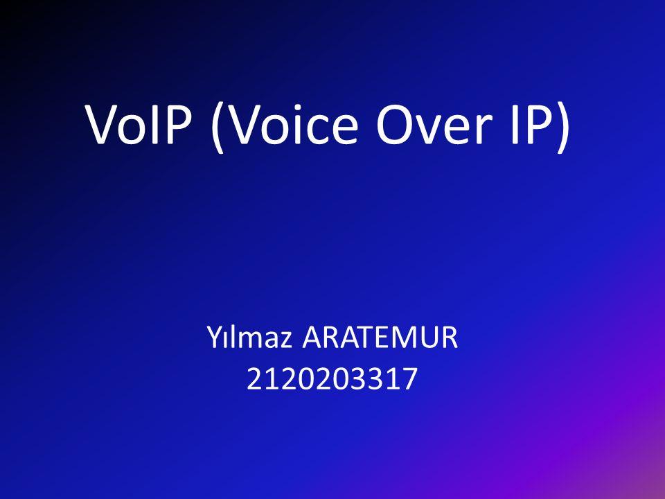 VoIP (Voice Over IP) Yılmaz ARATEMUR 2120203317
