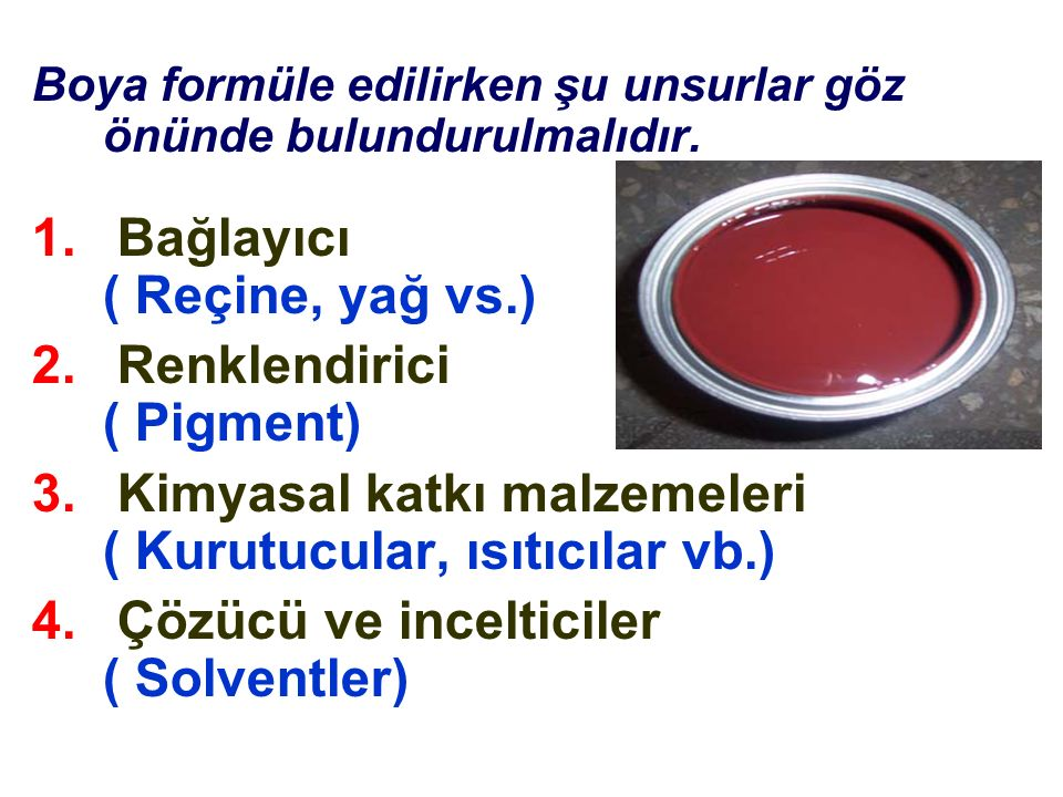 Bağlayıcı ( Reçine, yağ vs.) Renklendirici ( Pigment)