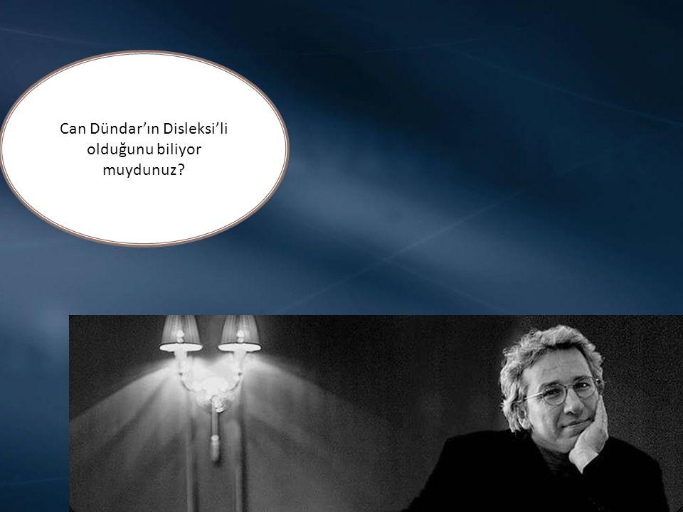 Can Dündar'ın Disleksi'li olduğunu biliyor muydunuz
