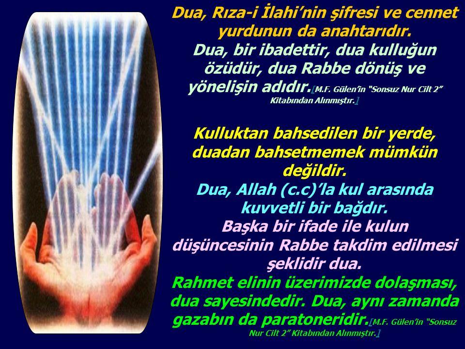 Dua, Rıza-i İlahi'nin şifresi ve cennet yurdunun da anahtarıdır.
