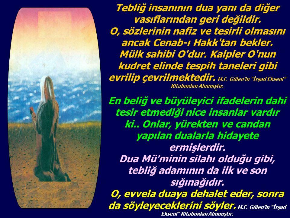 Tebliğ insanının dua yanı da diğer vasıflarından geri değildir.