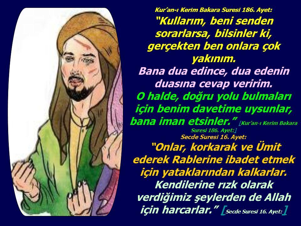 Bana dua edince, dua edenin duasına cevap veririm.