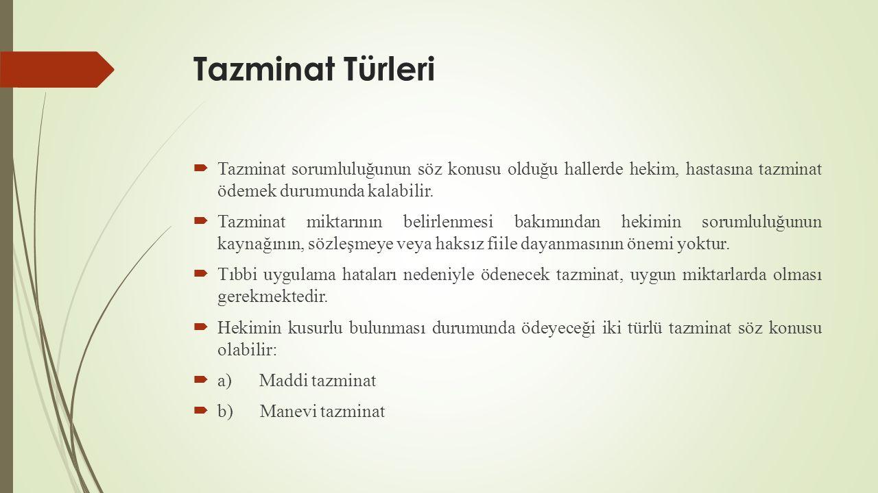 Tazminat Türleri Tazminat sorumluluğunun söz konusu olduğu hallerde hekim, hastasına tazminat ödemek durumunda kalabilir.